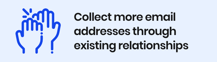 Collect more email addresses through existing relationships